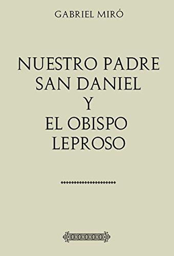 Antología Gabriel Miró: Nuestro padre San Daniel; El obispo leproso (con notas) por Gabriel Miró
