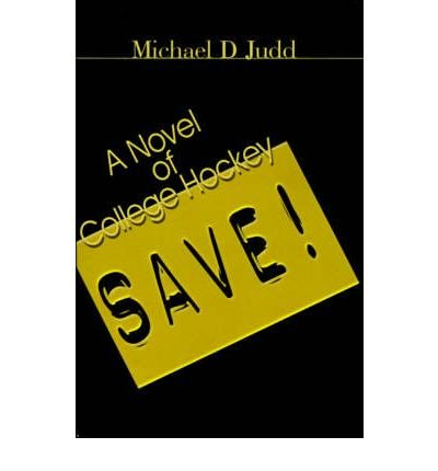 [ [ [ Save!: A Novel of College Hockey [ SAVE!: A NOVEL OF COLLEGE HOCKEY ] By Judd, Michael D ( Author )Sep-01-2000 Paperback