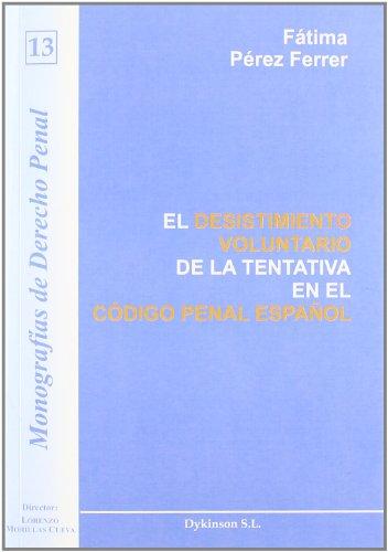 El Desistimiento Voluntario De La Tentativa En El Código Penal Español (Monograf¡as de Derecho Penal) por Fátima Pérez Ferrer