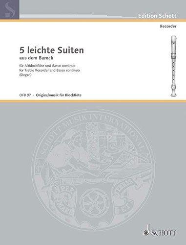 5 leichte Suiten aus dem Barock: Alt-Blockflöte (Flöte, Oboe, Violine) und Basso continuo (Cembalo, Klavier), Violoncello (Viola da gamba) ad libitum. (Edition Schott)