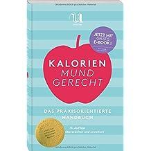 Kalorien mundgerecht 15. Auflage, 1. aktualisierter und erweiterter Nachdurck 2016 mit Cholesterin- und Purinangaben. Das praxisorientierte Handbuch für das tägliche Essen und Trinken.