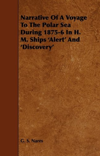 Narrative Of A Voyage To The Polar Sea During 1875-6 In H. M. Ships 'Alert' And 'Discovery'