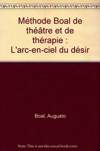 Méthode Boal de théâtre et de thérapie : L'arc-en-ciel du désir par Augusto Boal