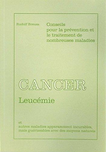 Cancer-Leucémie: Conseils pour la pre´vention et le traitement de nombreuses maladies par Rudolf Breuss