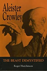 Aleister Crowley: The Beast Demystified by Roger Hutchinson (1998-10-22)