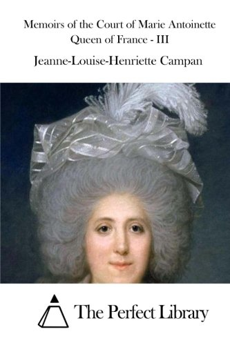 Memoirs of the Court of Marie Antoinette Queen of France - III (Perfect Library)