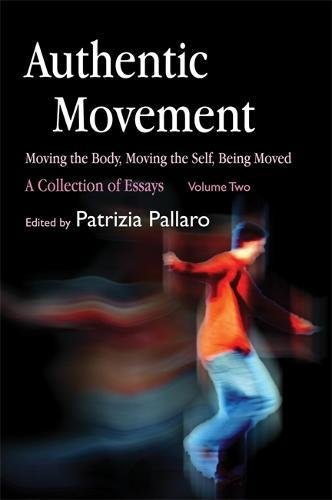 Authentic Movement: Moving the Body, Moving the Self, Being Moved: A Collection of Essays - Volume Two: Moving the Body, Moving the Self, Being Moved - A Collection of Essays v. 2 par From Jessica Kingsley Publishers