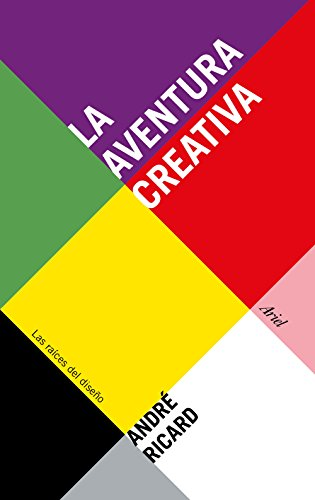 La aventura creativa: Las raíces del diseño (Ariel) por André Ricard