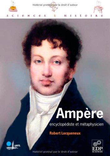 Ampère, encyclopédiste et métaphysicien par Robert Locqueneux