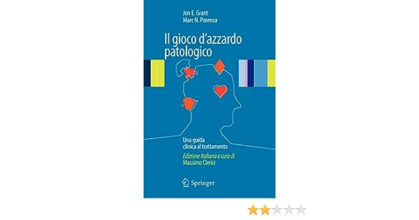 Il Gioco D Azzardo Patologico Una Guida Clinica Al Trattamento Italian Edition Amazon It Grant Jon E Potenza Marc N Libri