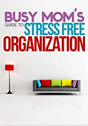 The Busy Mom's Guide To Stress Free Organization (English Edition)