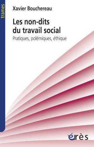 Les non-dits du travail social : Pratiques, polmiques, thique de Xavier Bouchereau (16 fvrier 2012) Poche