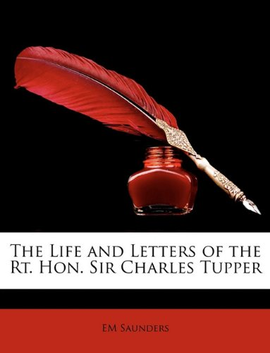 The Life and Letters of the Rt. Hon. Sir Charles Tupper