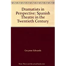 Dramatists in Perspective: Spanish Theatre in the Twentieth Century by Gwynne Edwards (1985-05-16)