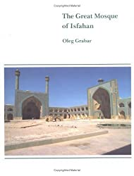 The Great Mosque of Isfahan by Oleg Grabar (1990-12-31)