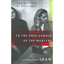 In the Rose Garden of the Martyrs: A Memoir of Iran