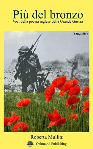 Più del bronzo: voci della poesia inglese della grande guerra