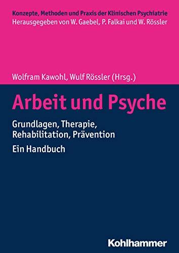 Arbeit und Psyche: Grundlagen, Therapie, Rehabilitation, Prävention - Ein Handbuch (Konzepte und Methoden der Klinischen Psychiatrie)