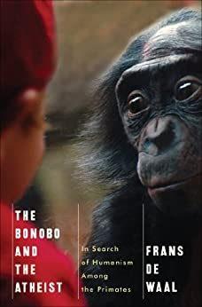 The Bonobo and the Atheist: In Search of Humanism Among the Primates von [de Waal, Frans]