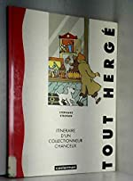 Tout Hergé - Itinéraire d'un collectionneur chanceux de Stéphane Steeman