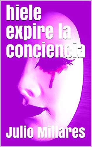 hiele expire la conciencia: historia de una guerrillera enamorada de su torturador (trilogía de la guerra sucia nº 3) por Julio Millares