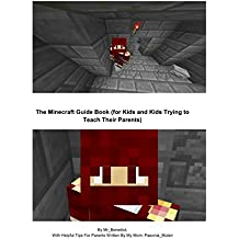 The Minecraft 1.8 Beginner's Guide Book (For Kids and Kids Trying to Teach Their Parents) (Mr_Benedict's Minecraft Players' Guides)