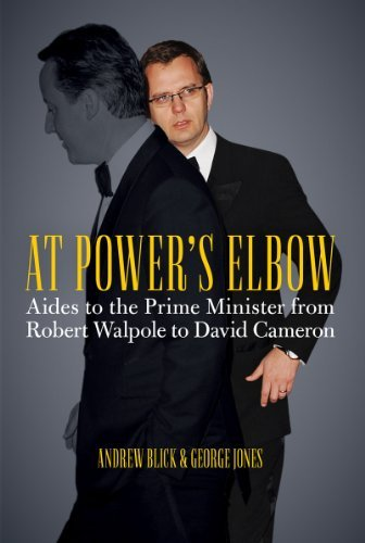 At Power's Elbow: Aides to the Prime Minister from Robert Walpole to David Cameron by Andrew Blick (2013-09-05)