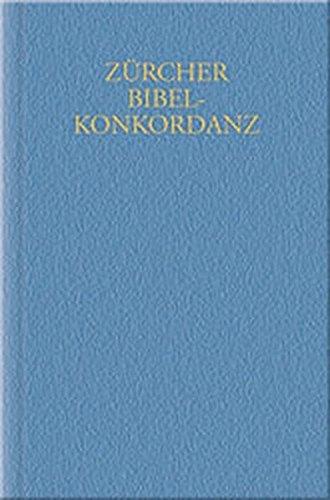 Zürcher Bibelkonkordanz: Vollständiges Wort-, Namen- und Zahlenverzeichnis zur Zürcher Bibelübersetzung mit Einschluß der Apokryphen: 3 Bände.