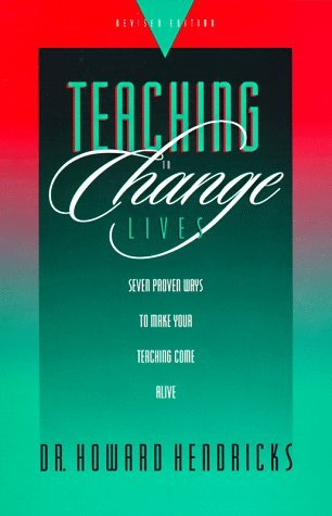 Teaching to Change Lives: Seven Proven Ways to Make Your Teaching Come Alive by Dr. Howard Hendricks (1996-08-01)