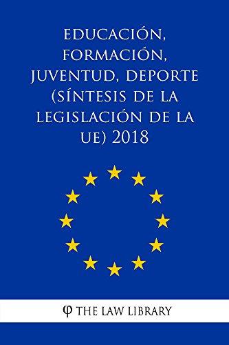 Educación, formación, juventud, deporte (Síntesis de la legislación de la UE) 2018 por The Law Library