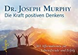 Die Kraft positiven Denkens - Aufsteller: 365 Affirmationen für Lebensfreude und Erfolg - Joseph Murphy