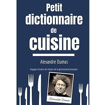 Petit Dictionnaire de Cuisine : Voyage à travers les trésors de la gastronomie française