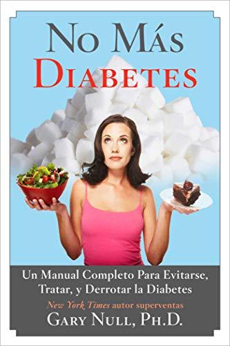 No Más Diabetes: Una Guía Completa Para Evitar, Tratar, y Luchar Contra la Diabetes por Gary Null