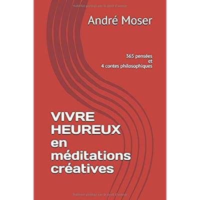 VIvre heureux en méditations créatives: Deuxième édition revue et augmentée