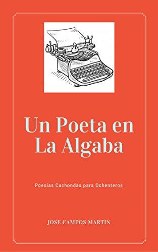 Un Poeta en La Algaba (1996-2003): Poesías Cachondas para Ochenteros por Jose Antonio Campos Martín