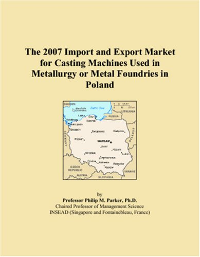 The 2007 Import and Export Market for Casting Machines Used in Metallurgy or Metal Foundries in Poland