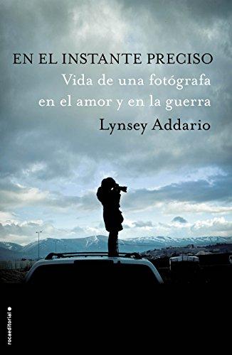 En el instante preciso: Vida de una fotógrafa en el amor y en la guerra (Spanish Edition)