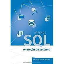 Aprende SQL en un fin de semana: El curso definitivo para crear y consultar bases de datos (Aprende en un fin de semana, Band 1)