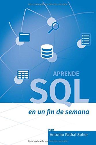 Aprende SQL en un fin de semana: El curso definitivo para crear y consultar bases de datos (Aprende en un fin de semana) por Antonio Padial Solier