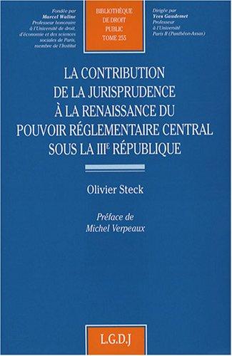 La contribution de la jurisprudence à la renaissance du pouvoir réglementaire central sous la IIIe République