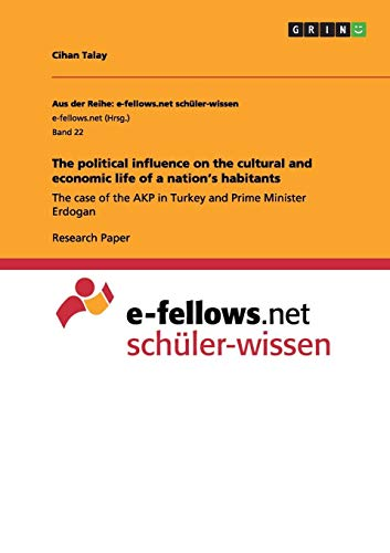 The political influence on the cultural and economic life of a nation's habitants: The case of the AKP in Turkey and Prime Minister Erdogan