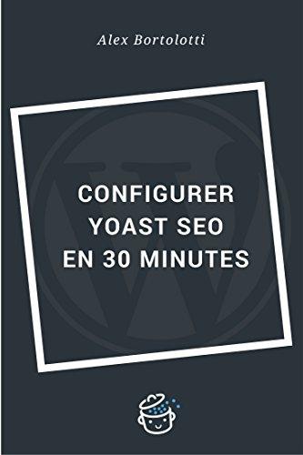 Configurer Yoast SEO en 30 minutes: Un référencement réussi de votre site WordPress