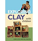 [(Exploring Clay with Children: 20 Simple Projects )] [Author: Chris Utley] [Dec-2007]
