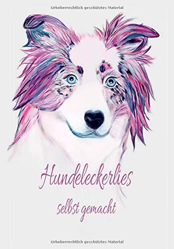 Hundeleckerlies selbst gemacht: Selbstgestaltung Hundekochbuch Hundekekse frisches Fleisch Hund Welpenfutter Welpe selber zubereiten gesundes Futter Gesundheit Rüde