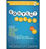 [Content Rules: How to Create Killer Blogs, Podcasts, Videos, Ebooks, Webinars (and More) That Engage Customers and Ignite Your Business] [by: Ann Handley]