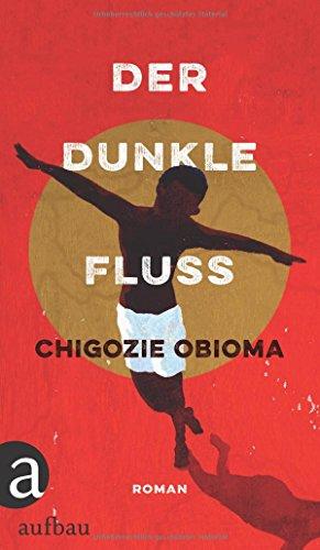 Buchseite und Rezensionen zu 'Der dunkle Fluss: Roman' von Chigozie Obioma