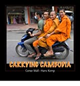 [(Carrying Cambodia)] [Author: Conor Wall] published on (May, 2010)