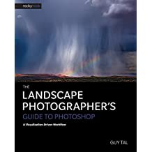 The Landscape Photographer's Guide to Photoshop: A Visualization-Driven Workflow