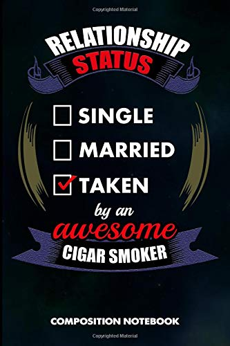 Relationship Status Single Married Taken by an Awesome Cigar Smoker: Composition Notebook, Birthday Journal for Cigar Lovers to write on por M. Shafiq