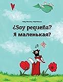 ¿Soy pequeña? Ya malen'kaya?: Libro infantil ilustrado español-ruso (Edición bilingüe) - 9781496056054